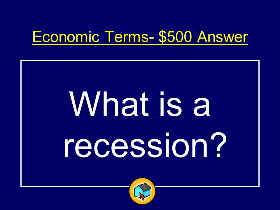 Economic Terms $500$500 A slowdown in economic activity for at least 6 months.