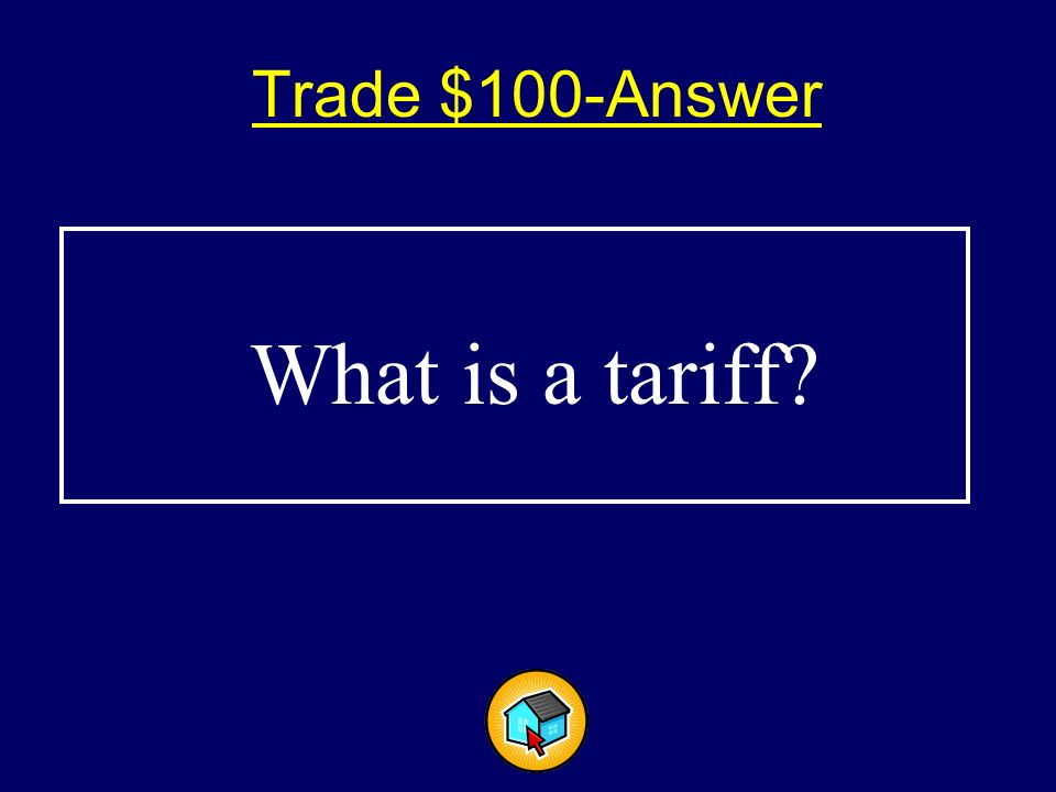 Trade $100$100 A tax or duty on imports.