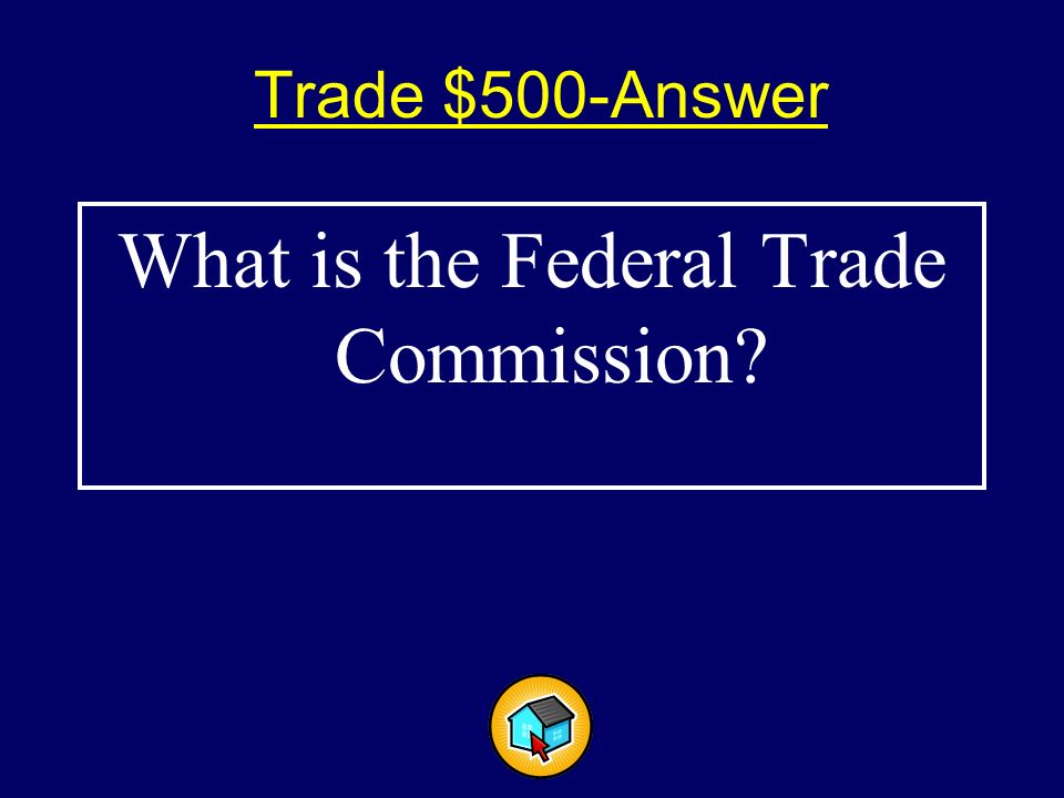 Trade $500$500 This federal regulatory agency promotes fair business practices and helps protect consumers.