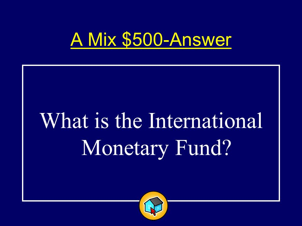 A Mix $500 $500 The international organization of 184 countries designed to promote monetary cooperation and exchange stability.