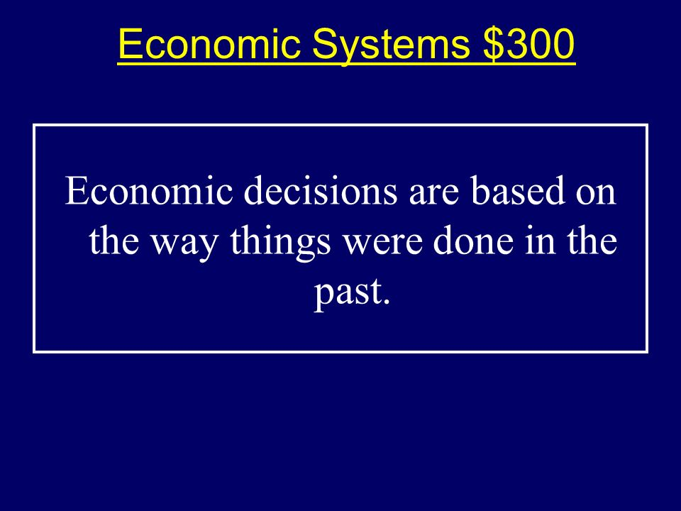 Economic Systems $200-Answer$200-Answer What is a market economy