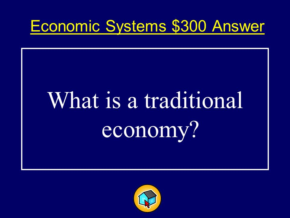 Economic Systems $300$300 Economic decisions are based on the way things were done in the past.