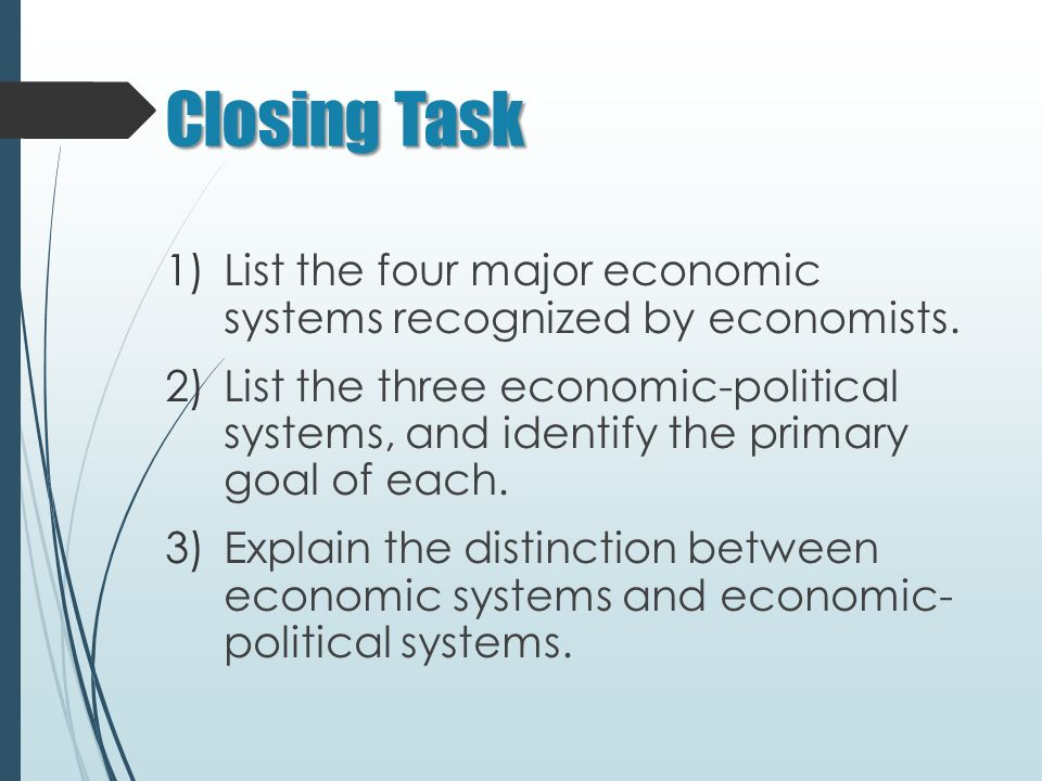 Closing Task 1)List the four major economic systems recognized by economists.