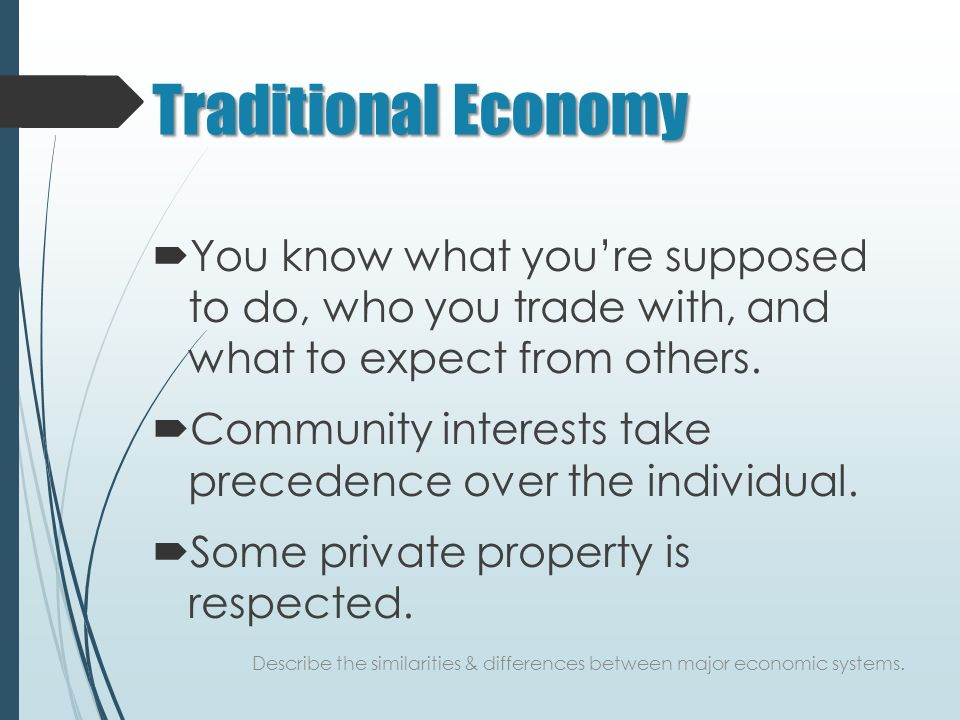Traditional Economy  You know what you're supposed to do, who you trade with, and what to expect from others.