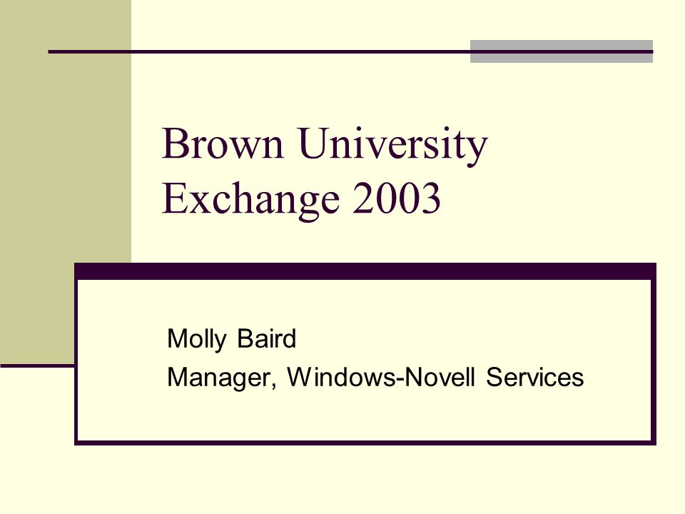 Brown University Exchange 2003 Molly Baird Manager, Windows-Novell Services