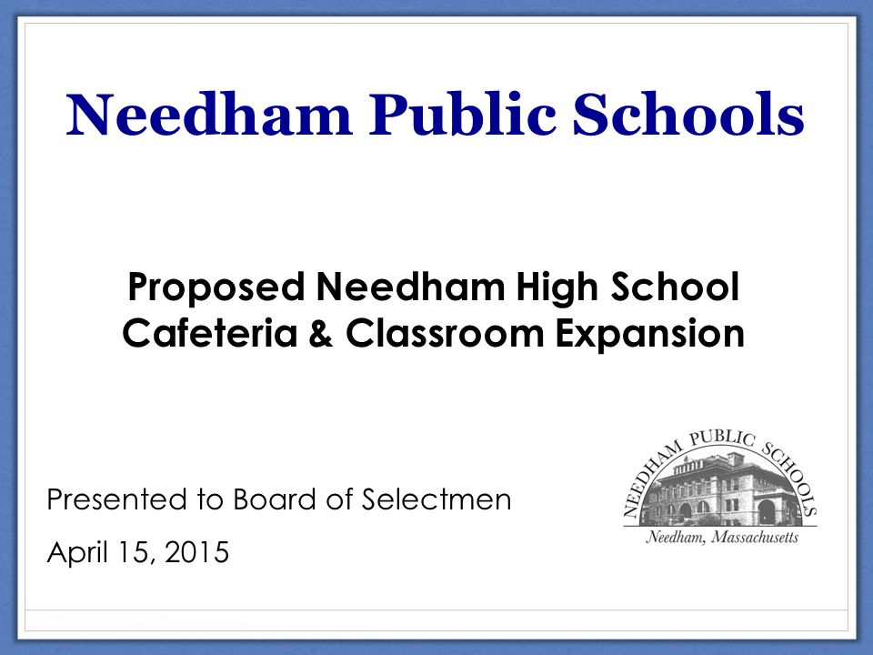 Scholarship Needham Public Schools Proposed Needham High School Cafeteria & Classroom Expansion Presented to Board of Selectmen April 15, 2015