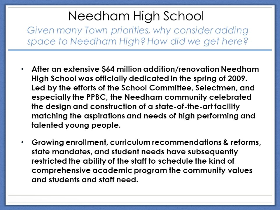 Needham High School Given many Town priorities, why consider adding space to Needham High.