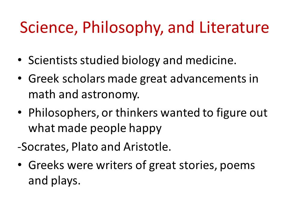 Science, Philosophy, and Literature Scientists studied biology and medicine.