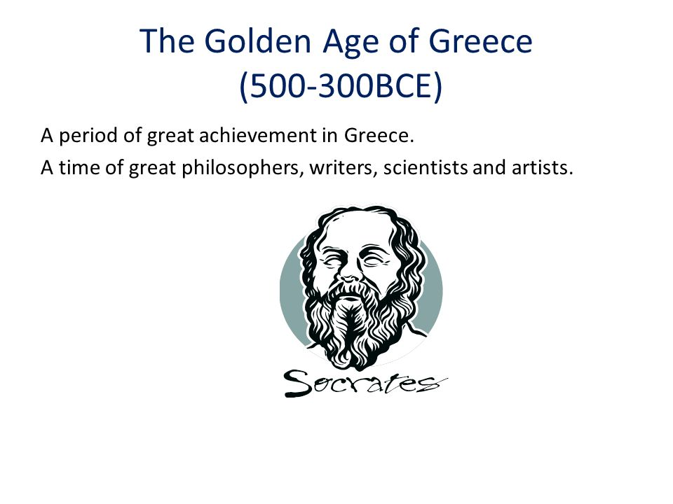 The Golden Age of Greece ( BCE) A period of great achievement in Greece.