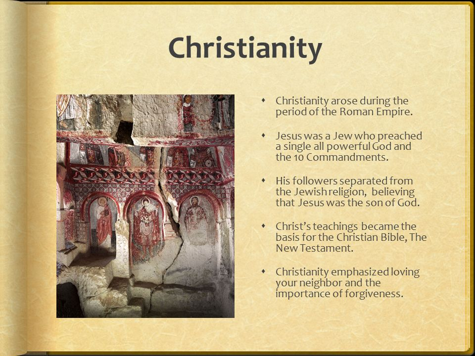 Christianity  Christianity arose during the period of the Roman Empire.