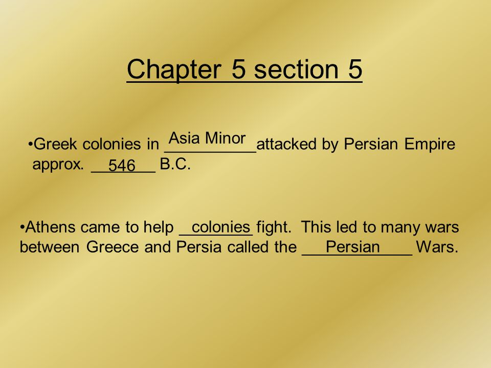 Chapter 5 section 5 Greek colonies in __________attacked by Persian Empire approx.