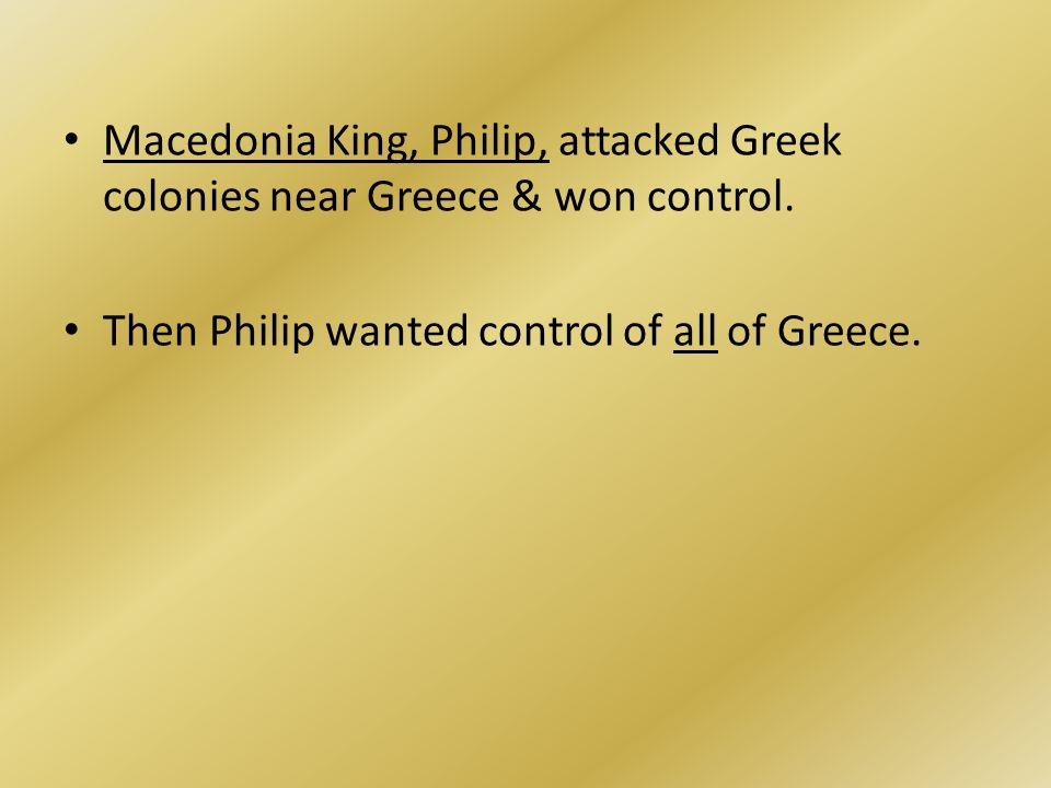 Macedonia King, Philip, attacked Greek colonies near Greece & won control.