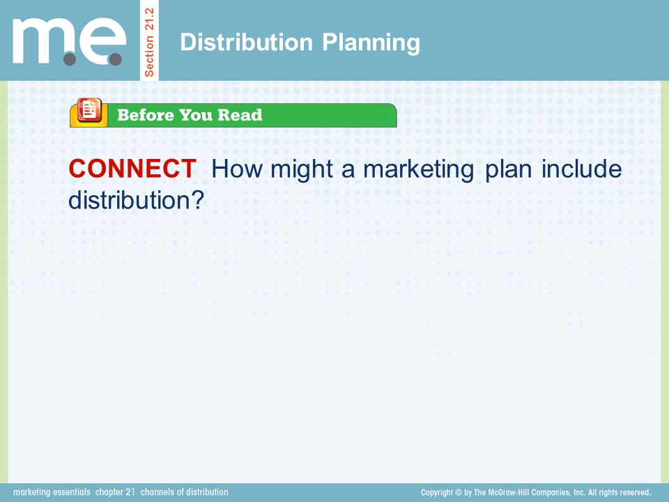 CONNECT How might a marketing plan include distribution Distribution Planning Section 21.2