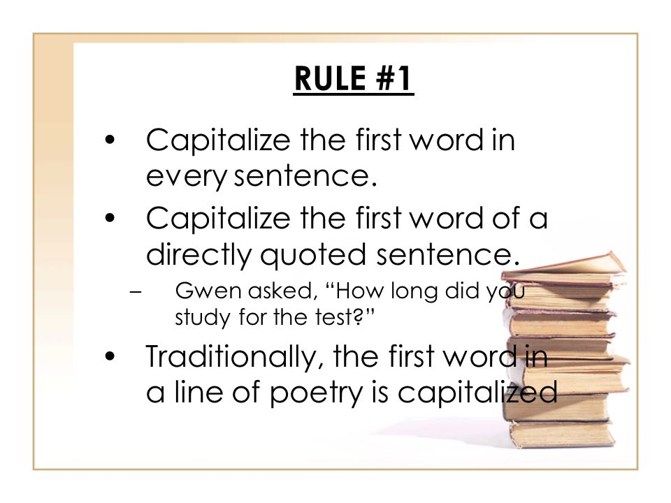 RULE #1 Capitalize the first word in every sentence.