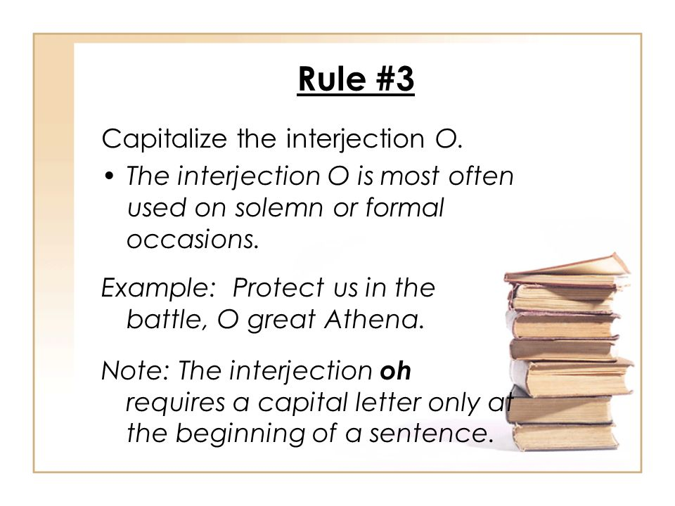 Rule #3 Capitalize the interjection O.