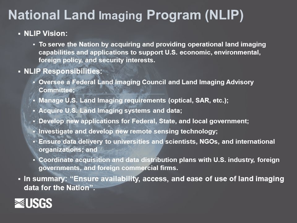  NLIP Vision:  To serve the Nation by acquiring and providing operational land imaging capabilities and applications to support U.S.