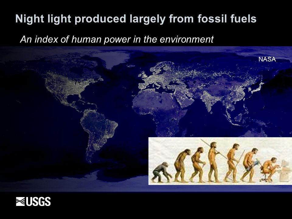 Night light produced largely from fossil fuels An index of human power in the environment NASA