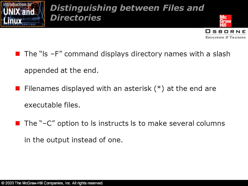 Distinguishing between Files and Directories The ls –F command displays directory names with a slash appended at the end.