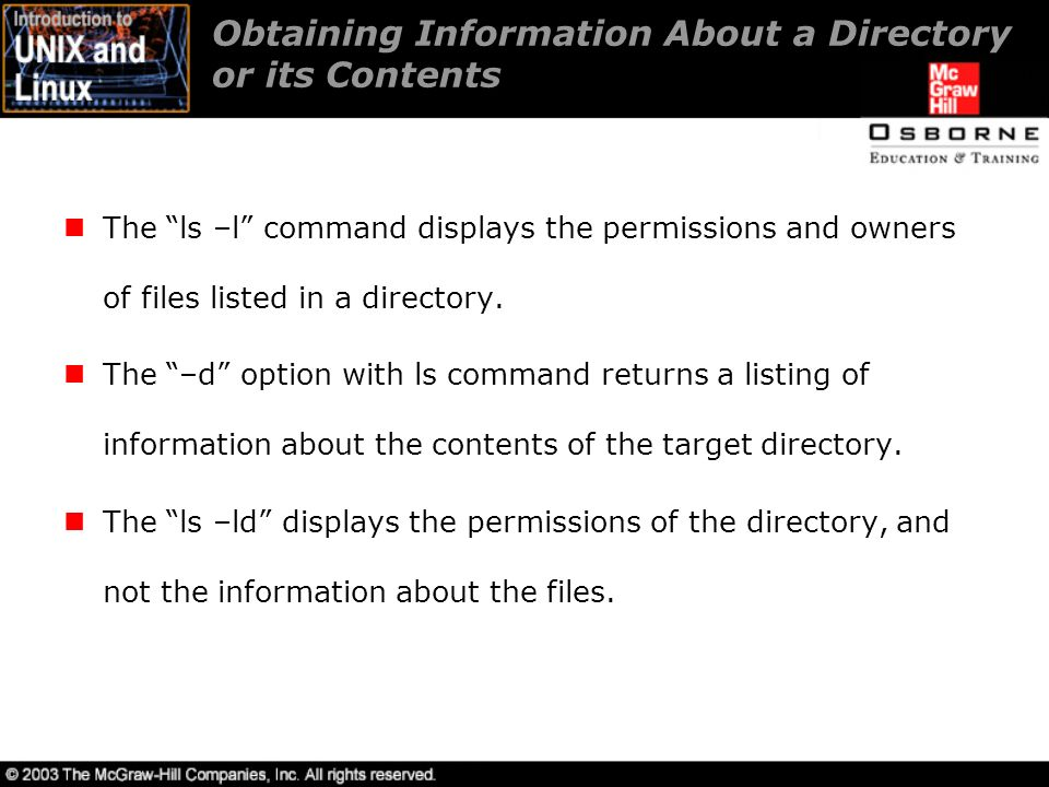 Obtaining Information About a Directory or its Contents The ls –l command displays the permissions and owners of files listed in a directory.