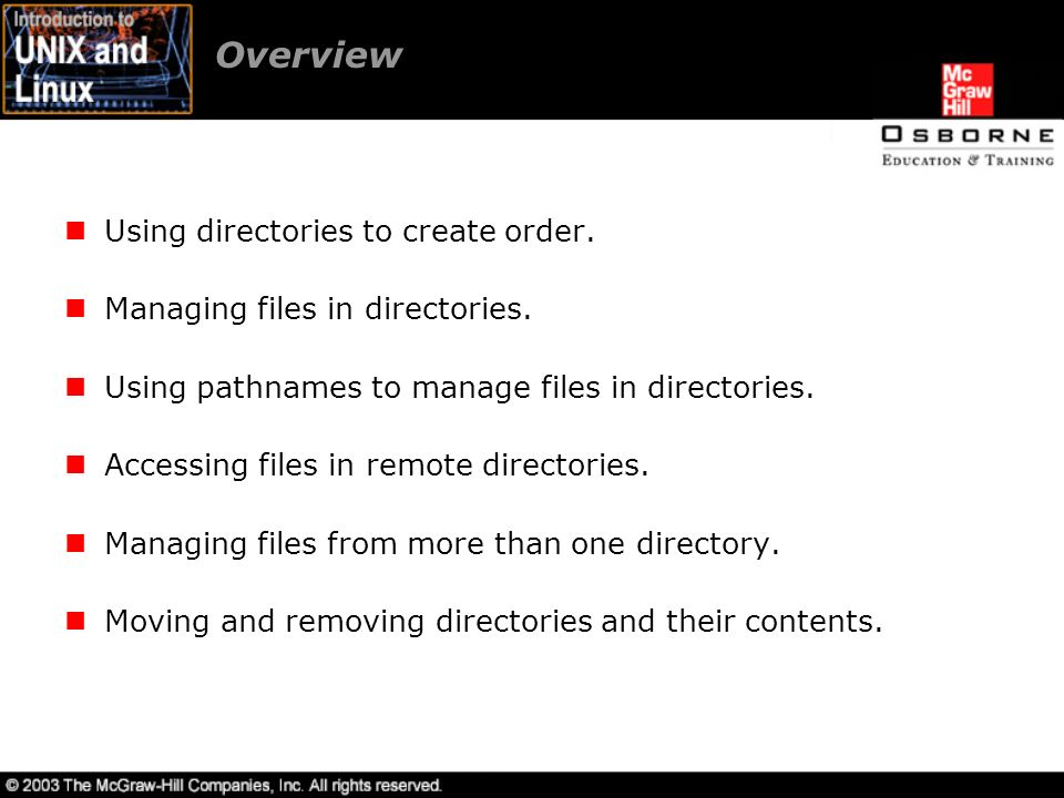 Overview Using directories to create order. Managing files in directories.