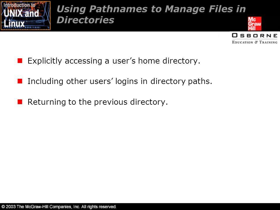 Using Pathnames to Manage Files in Directories Explicitly accessing a user's home directory.