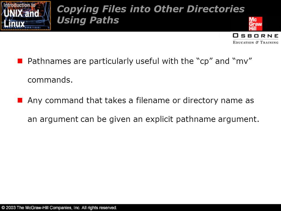 Copying Files into Other Directories Using Paths Pathnames are particularly useful with the cp and mv commands.