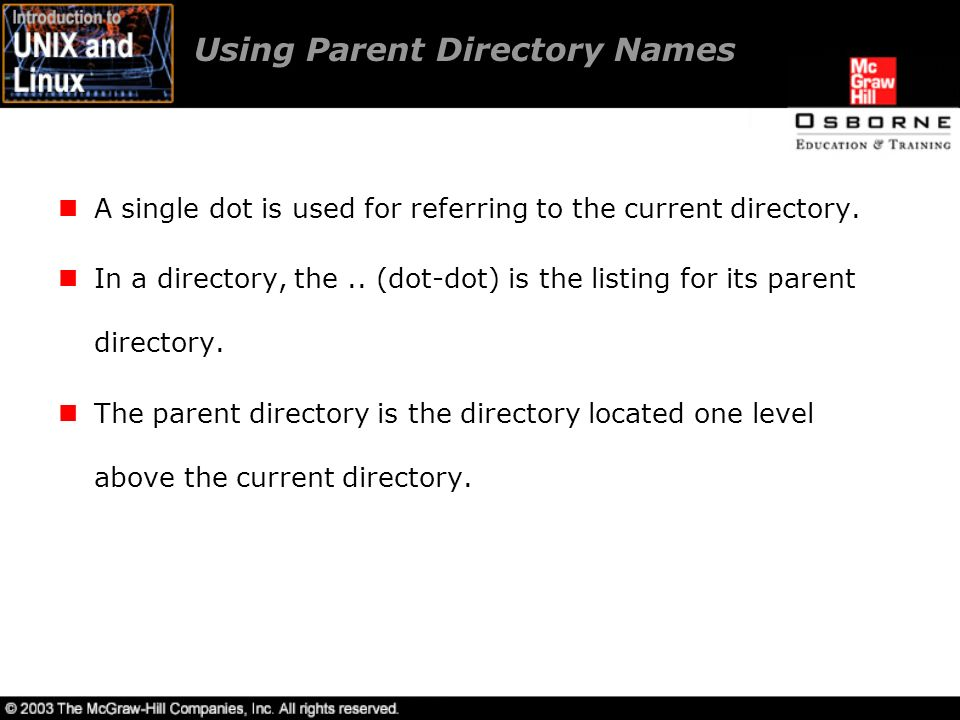 Using Parent Directory Names A single dot is used for referring to the current directory.