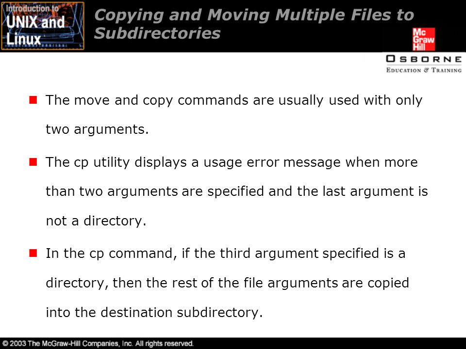 Copying and Moving Multiple Files to Subdirectories The move and copy commands are usually used with only two arguments.
