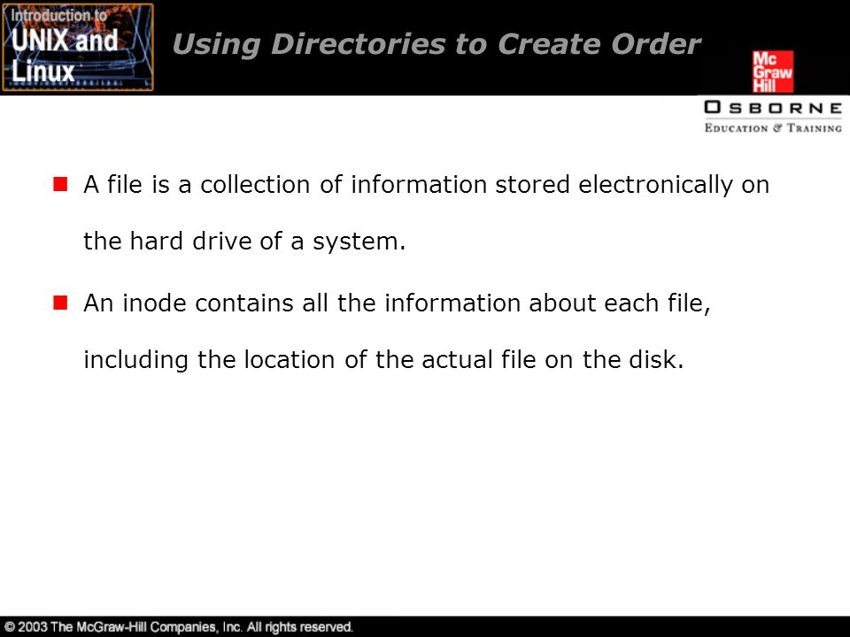 Using Directories to Create Order A file is a collection of information stored electronically on the hard drive of a system.