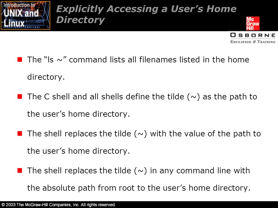 Explicitly Accessing a User's Home Directory The ls ~ command lists all filenames listed in the home directory.