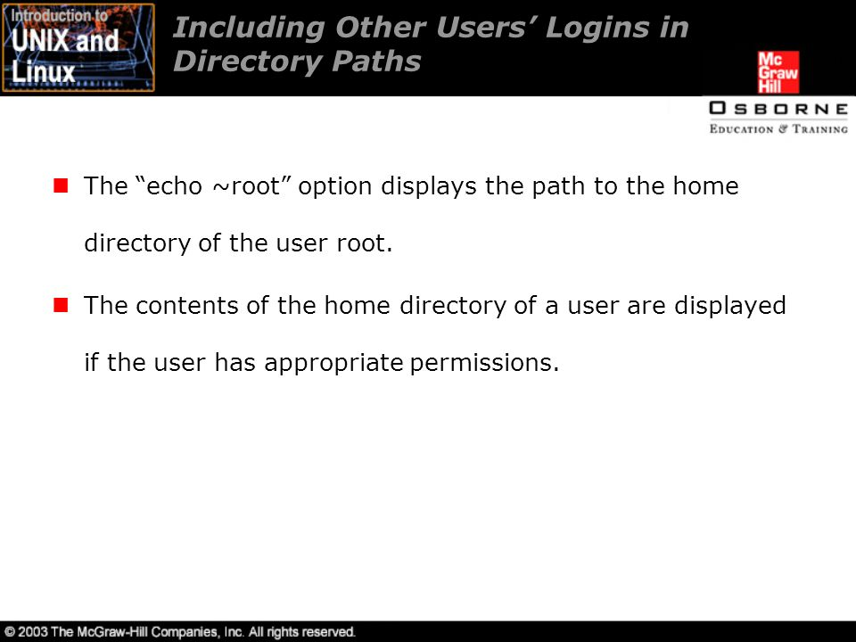 Including Other Users' Logins in Directory Paths The echo ~root option displays the path to the home directory of the user root.