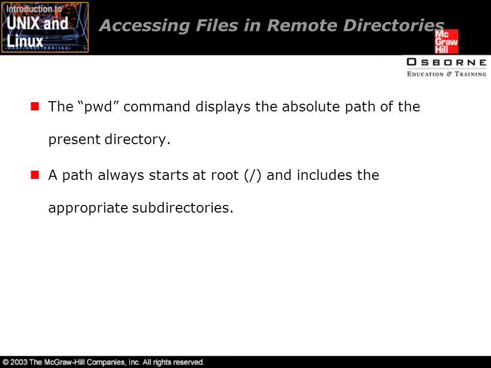Accessing Files in Remote Directories The pwd command displays the absolute path of the present directory.