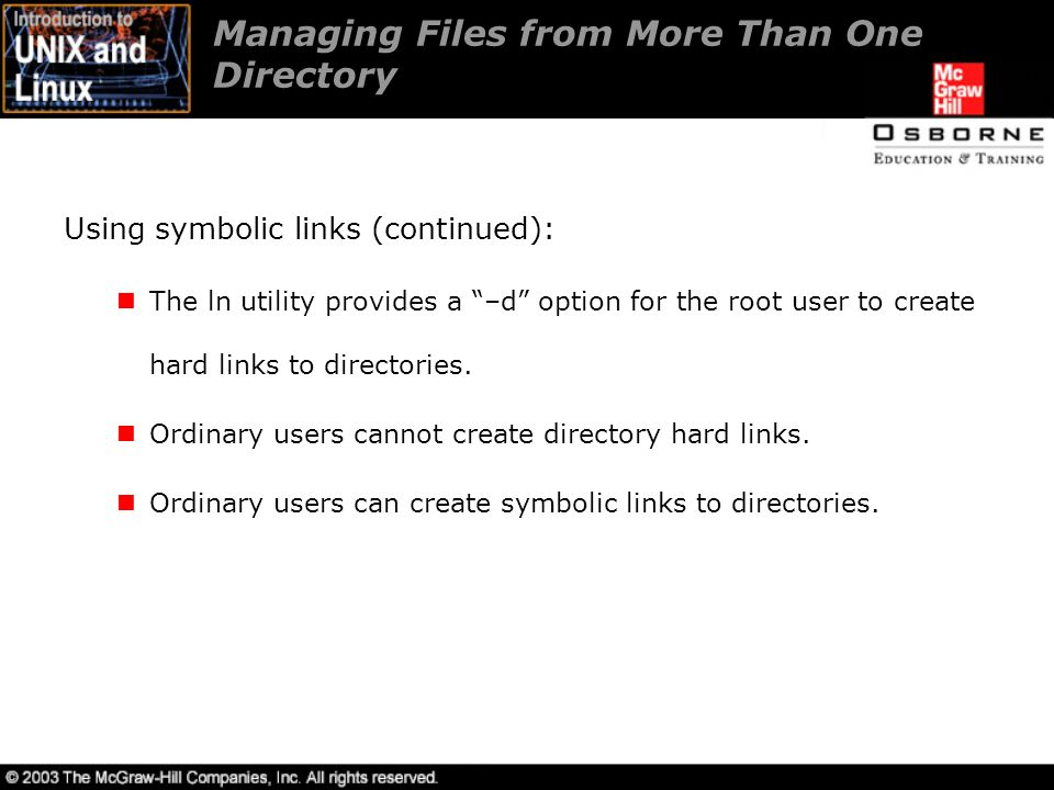 Managing Files from More Than One Directory Using symbolic links (continued): The ln utility provides a –d option for the root user to create hard links to directories.