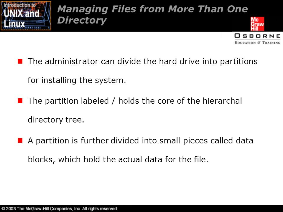 Managing Files from More Than One Directory The administrator can divide the hard drive into partitions for installing the system.