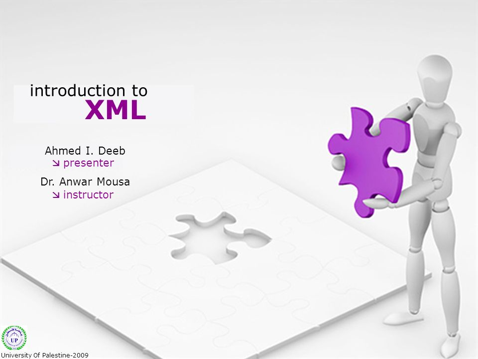 XML introduction to Ahmed I. Deeb Dr.