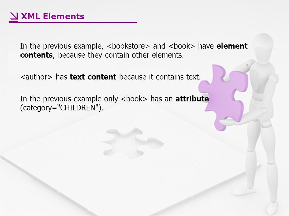 In the previous example, and have element contents, because they contain other elements.