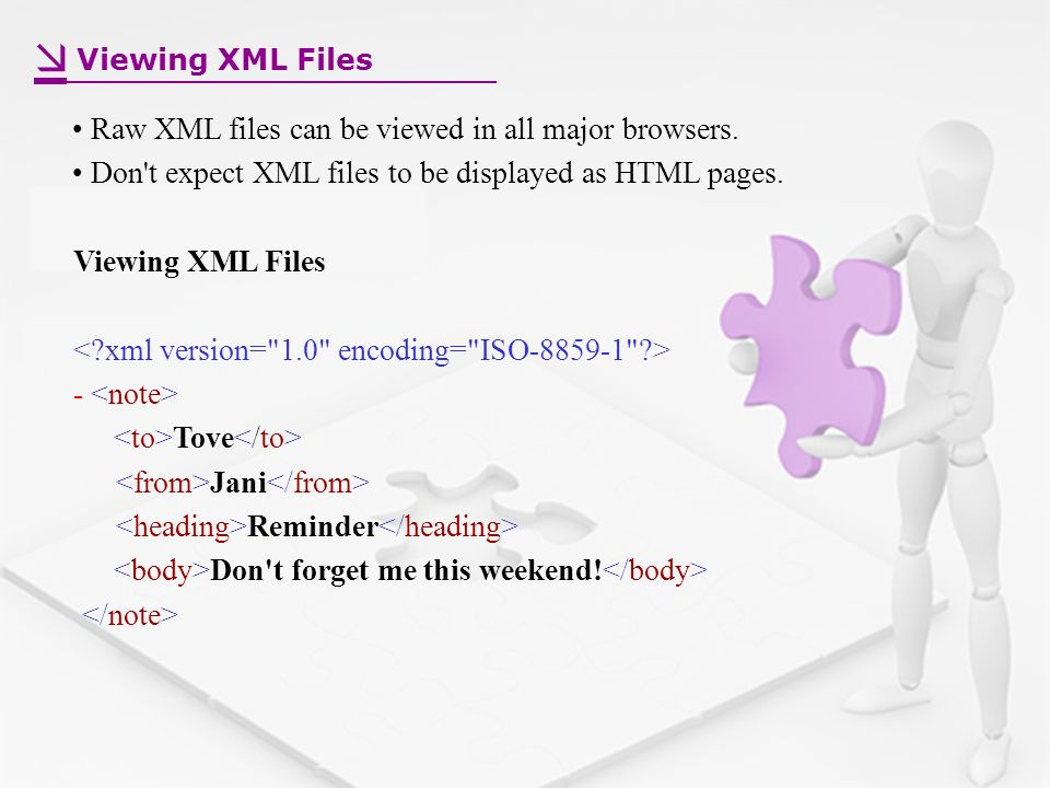 Viewing XML Files Raw XML files can be viewed in all major browsers.
