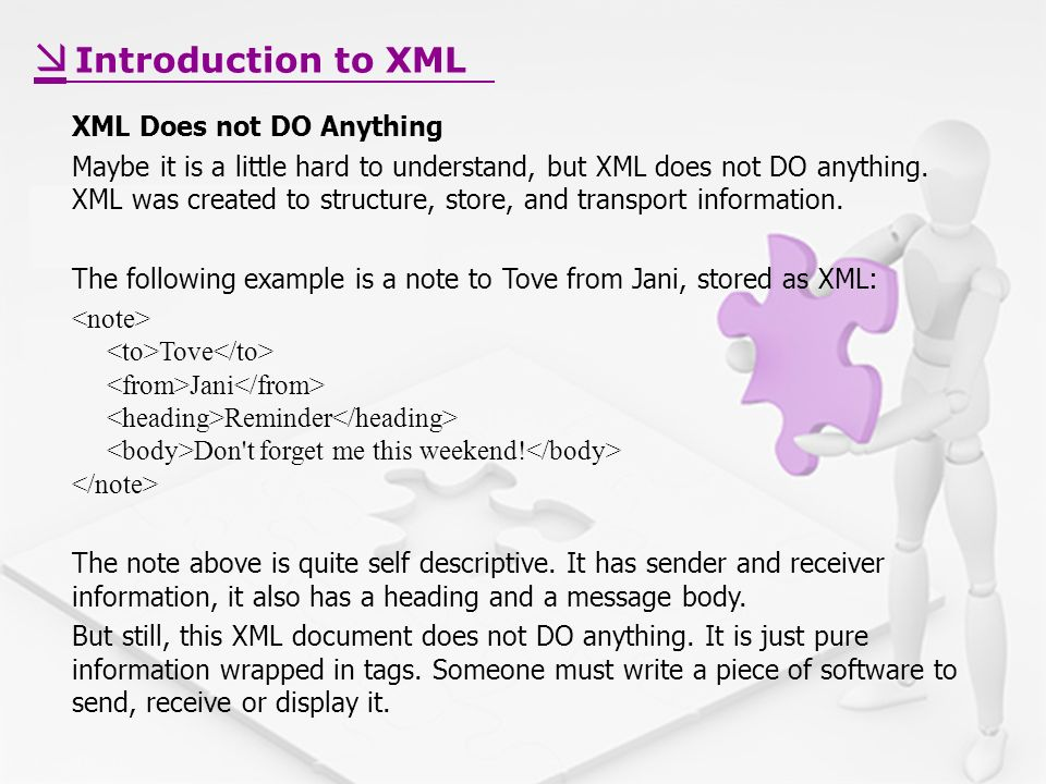 XML Does not DO Anything Maybe it is a little hard to understand, but XML does not DO anything.