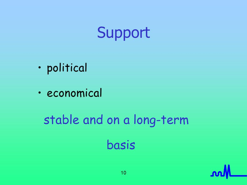 10 Support political economical stable and on a long-term basis
