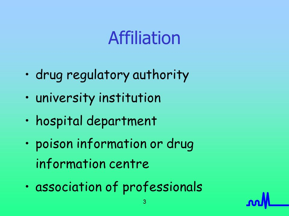 3 Affiliation drug regulatory authority university institution hospital department poison information or drug information centre association of professionals