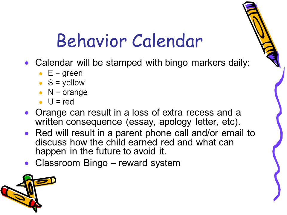 Behavior Calendar  Calendar will be stamped with bingo markers daily:  E = green  S = yellow  N = orange  U = red  Orange can result in a loss of extra recess and a written consequence (essay, apology letter, etc).