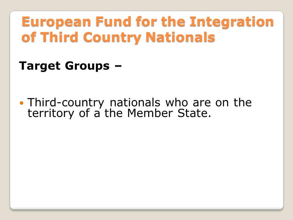 Target Groups – Third-country nationals who are on the territory of a the Member State.