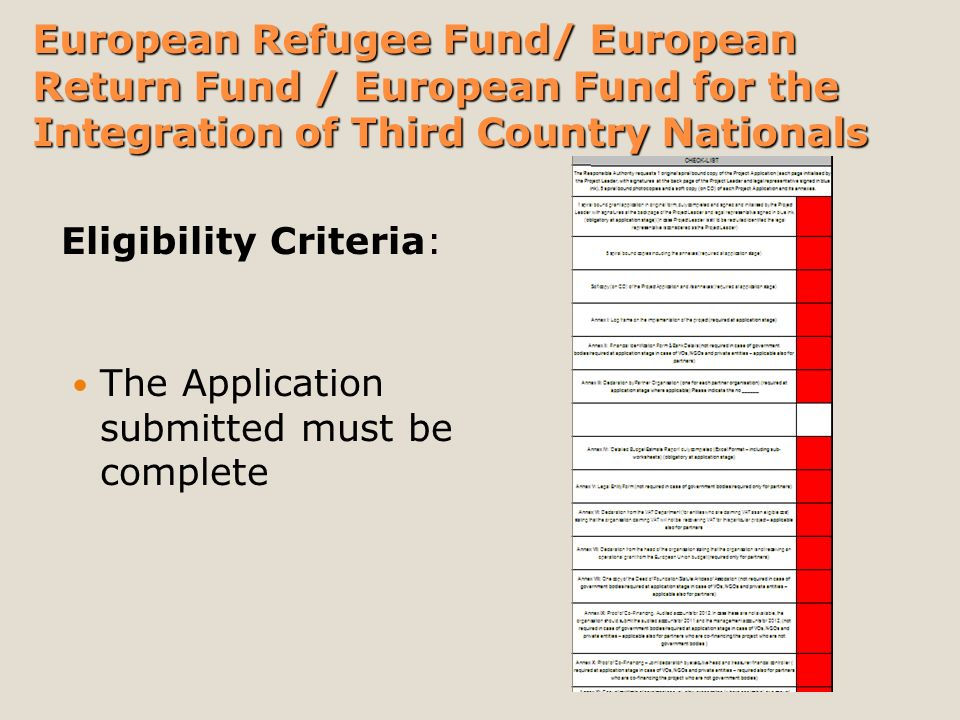 The Application submitted must be complete Eligibility Criteria: European Refugee Fund/ European Return Fund / European Fund for the Integration of Third Country Nationals