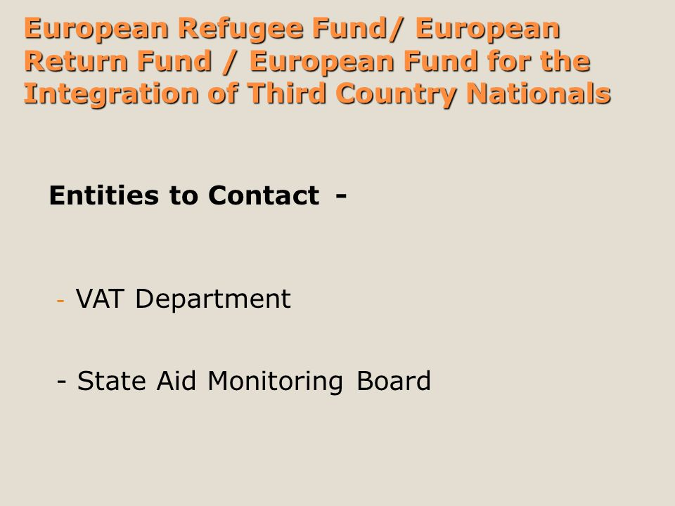 - VAT Department - State Aid Monitoring Board Entities to Contact - European Refugee Fund/ European Return Fund / European Fund for the Integration of Third Country Nationals