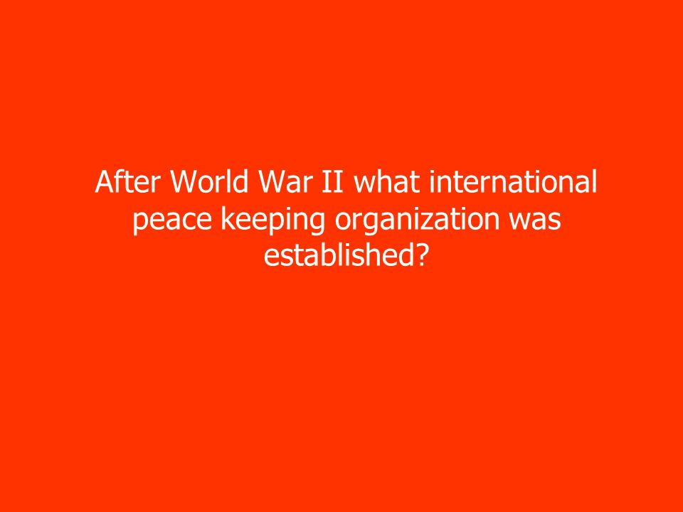 After World War II what international peace keeping organization was established