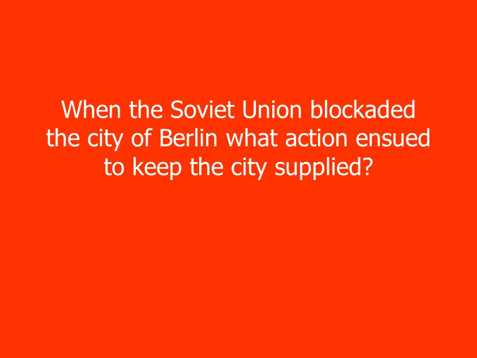 When the Soviet Union blockaded the city of Berlin what action ensued to keep the city supplied