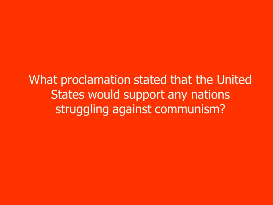 What proclamation stated that the United States would support any nations struggling against communism