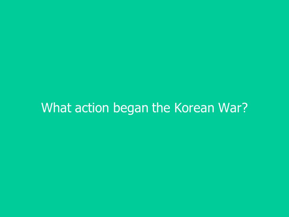 What action began the Korean War