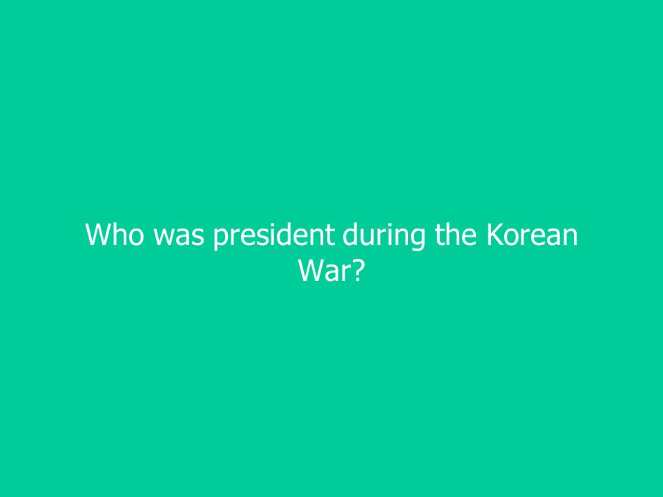 Who was president during the Korean War
