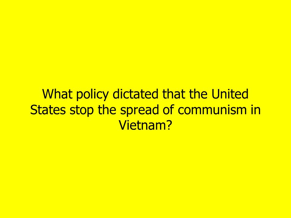 What policy dictated that the United States stop the spread of communism in Vietnam